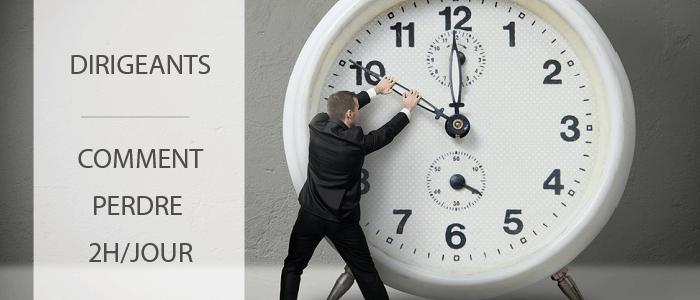 Dirigeant comment perdre 2h de votre temps par jour