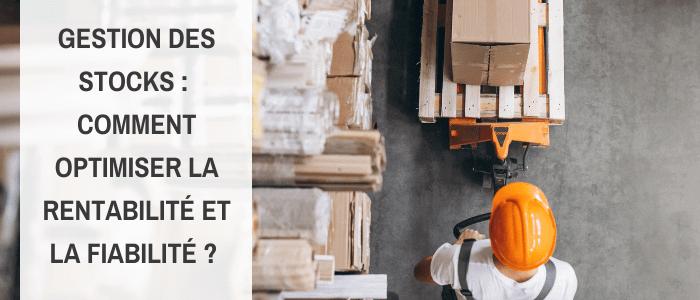 Articles Gestion des stocks : comment optimiser la rentabilité et la fiabilité ?
